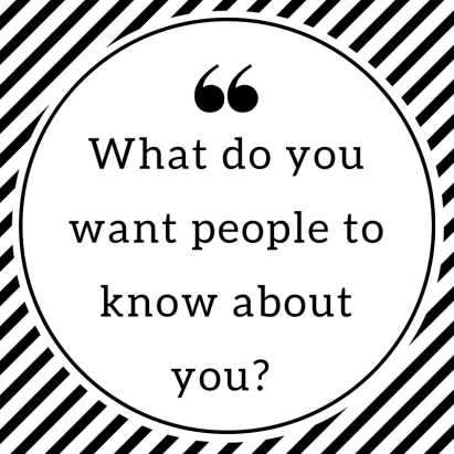 What do you want people to know about you- Show yourself; don't sell yourself!