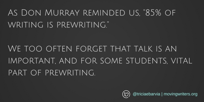 as-don-murray-reminded-us-85-of-writing-is-prewriting-we-too-often-forget-that-talk-is-an-important-and-for-some-students-vital-part-of-prewriting